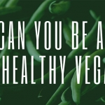 Can You Be An Unhealthy Vegan?